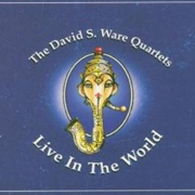 The David S Ware Quartets Live in the World